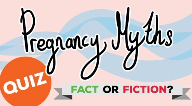 Pregnancy myths: fact or fiction?