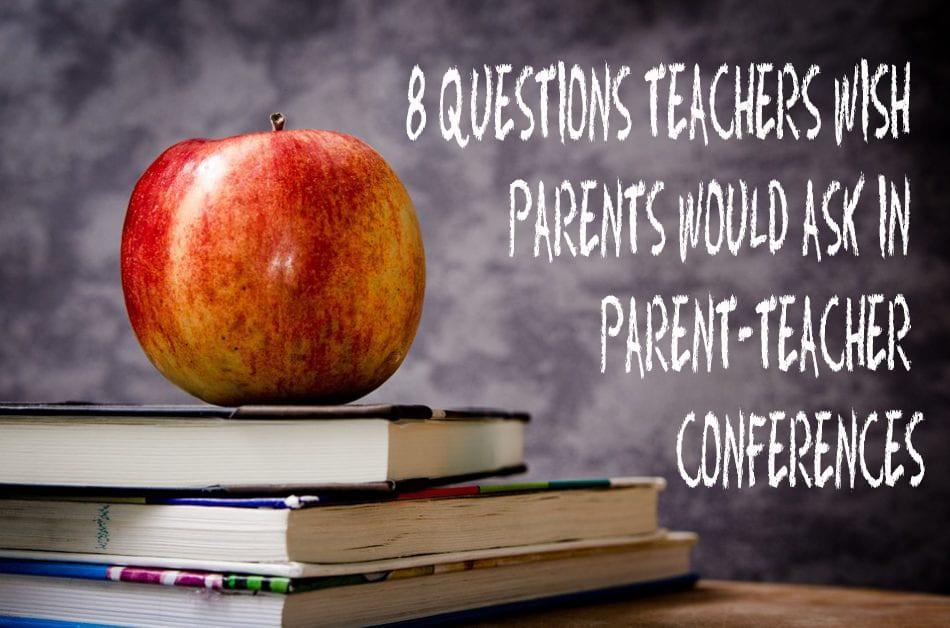 8 Questions Teachers Wish Parents Would Ask In Parent Teacher